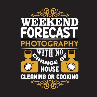 Photography quote and saying. weekend forecast photography with no change of house