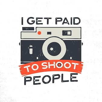Photography typography illustration for t-shirt, prints, posters with old style camera and quote - i get paid to shoot people. vintage emblem. stock vector isolated.
