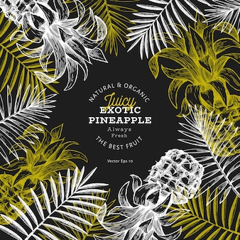 Pineapples and tropical leaves  template. hand drawn  tropical fruit illustration on chalk board. engraved style ananas fruit .