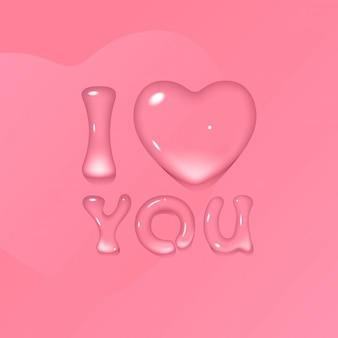 Pink greeting card for valentine's day with transparent water / gel text i love you