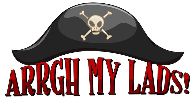 Pirate slang concept with arrgh my lads phrase with a pirate hat