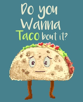 Pixel art vector illustration of a taco food character with funny quote. this illustration made with 80s colors style and motivational quote.