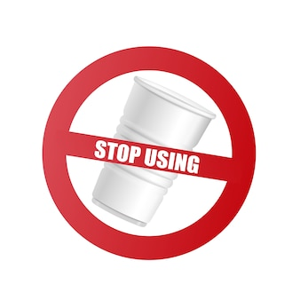 Plastic cup with red prohibition sign and text stop using