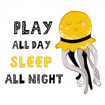 Play all day, sleep all night. lettering with happy cartoon jellyfish