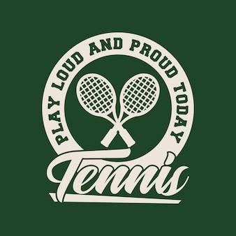 Играть громко и гордо в теннис винтажная типография теннисная футболка дизайн иллюстрация