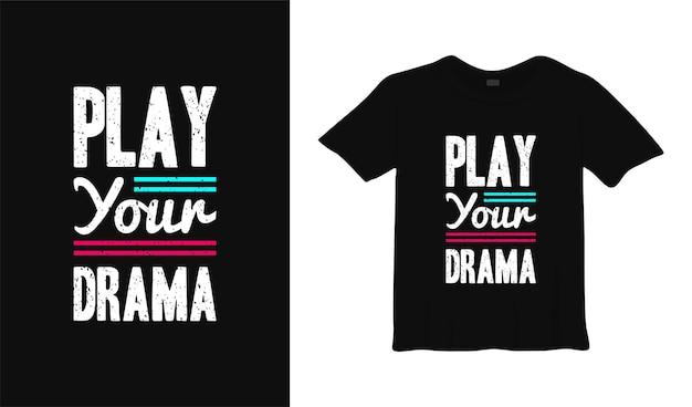 Сыграй свою драму типографика дизайн футболки