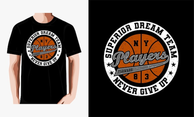 Players never give up,superior dream team typography emblem, t-shirt.