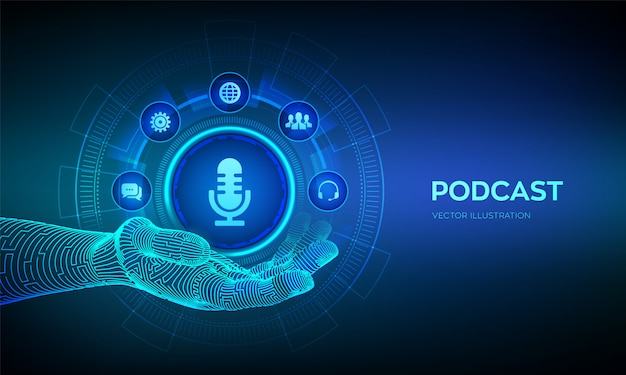 Podcast icon in robotic hand. podcasting concept on virtual screen. internet digital recording, online broadcasting.