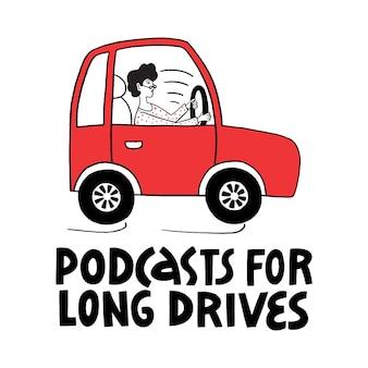 ポッドキャストとマルチタスクのコンセプトをレタリングする長いドライブのポッドキャスト女の子はポッドキャストを聞く