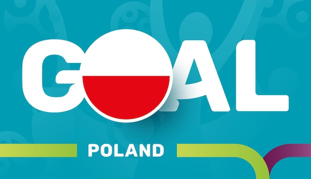 Poland flag and slogan goal on european 2020 football background. soccer tournamet