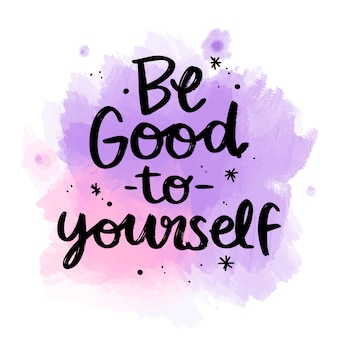 Positive lettering be good to yourself message on watercolor stain
