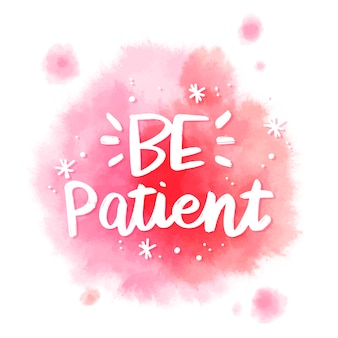 Positive lettering be patient message on watercolor stain