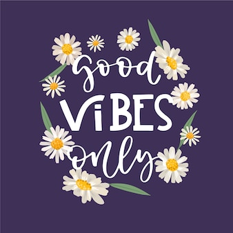 Positive lettering good vibes only message with flowers background