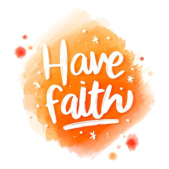 Positive lettering have faith message on watercolor stain