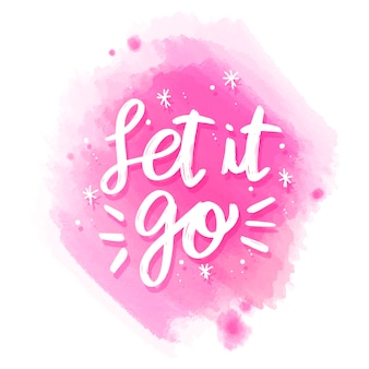 Positive lettering let it go message on watercolor stain