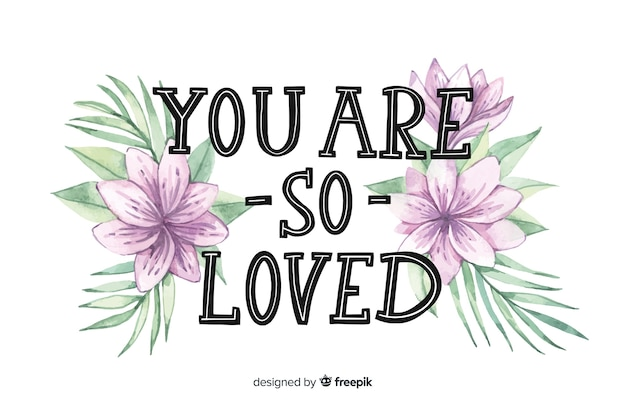 Positive message with flowers: you are so loved