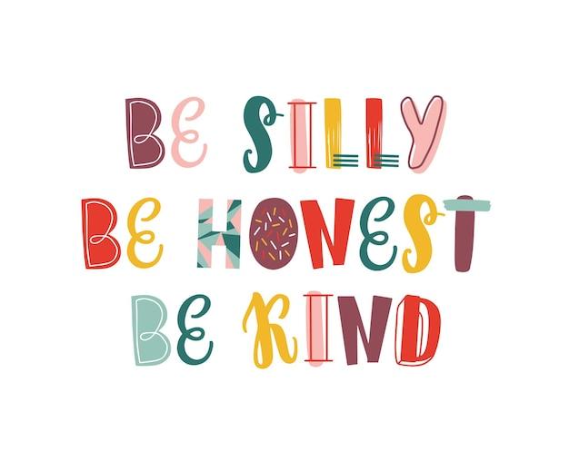 Положительные мотивационные рисованной векторной надписи. слоган, вдохновляющие оптимистические фразы, изолированные на белом фоне. будь глупым, честным и королем цитируй. мудрость, обнадеживающая фраза для печати на футболках.