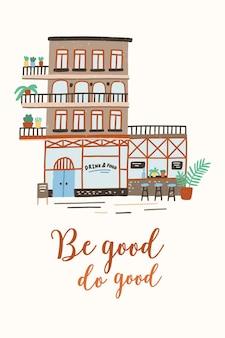 Шаблон открытки или плаката с магазином, магазином или кафе на улице города или городка и вдохновляющим слоганом be good do good