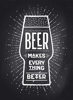 Poster or banner with text beer makes everything better. black-white chalk graphic design on chalk board. poster for menu, bar, pub, restaurant, beer theme.