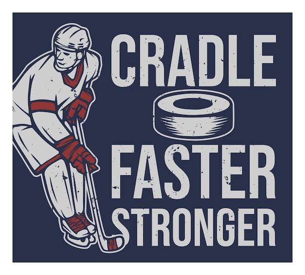 Poster design cradle faster stronger with hockey player vintage illustration