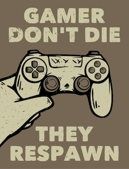 Poster design gamer don't die they respawn with hand holding up the game pad vintage illustration