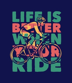 Poster design life is better when your ride with man riding bicycle  illustration