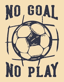 Poster design no goal no play with football vintage illustration