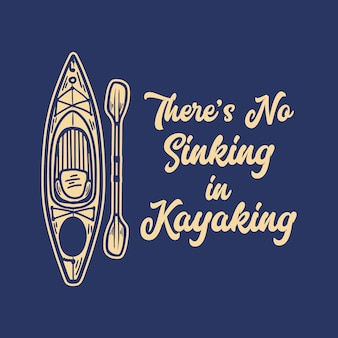 Poster design there's no sinking in kayaking with kayak boat and paddle vintage illustration