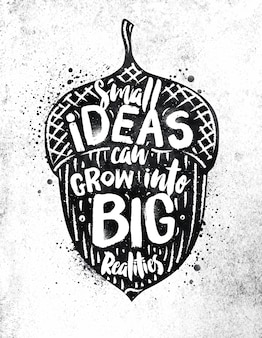 Poster nut lettering small ideas grow into big realities drawing with black paint on dirty