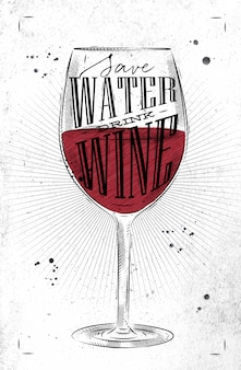 Poster wine glass lettering save water drink wine drawing in vintage style on dirty paper