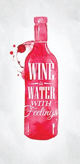 Poster with bottle lettering wine is water with feelings drawing on dirty paper background.