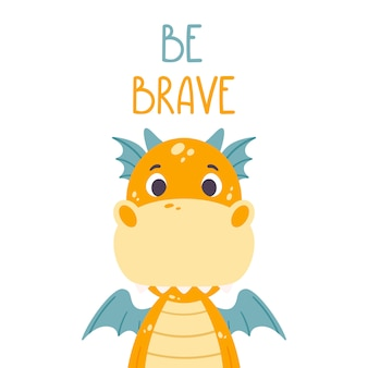 Poster with cute orange dragon and hand drawn lettering quote - be brave.
