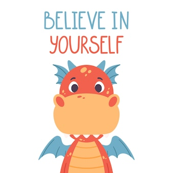 Poster with cute red dragon and hand drawn lettering quote - believe in yourself.