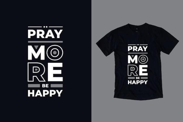 더 행복해지기를기도하십시오. 현대 타이포그래피 기하학적 영감 따옴표 티셔츠 디자인