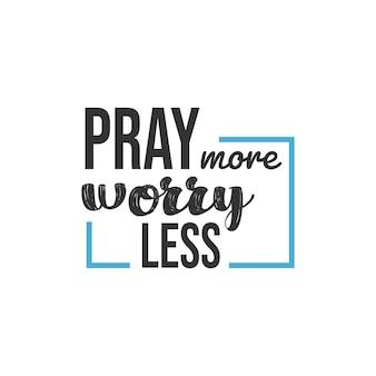 Pray more worry less, inspirational quotes design Premium Vector