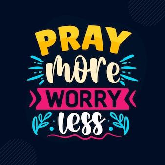 Pray more worry less premium inspirational quote vector design