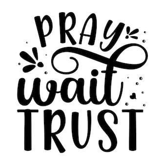 Молитесь, подождите, доверяйте уникальный элемент типографии premium vector design