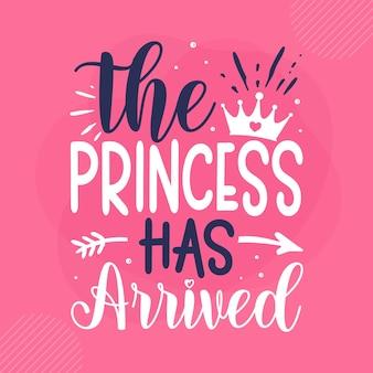 The princess has arrived lettering premium vector design