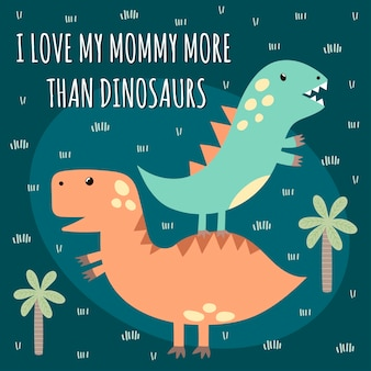 Print with cute dinosaurs with text: i love mommy more than dinosaurs. great for baby t-shirt design.