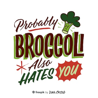 Probably broccoli also hates you lettering