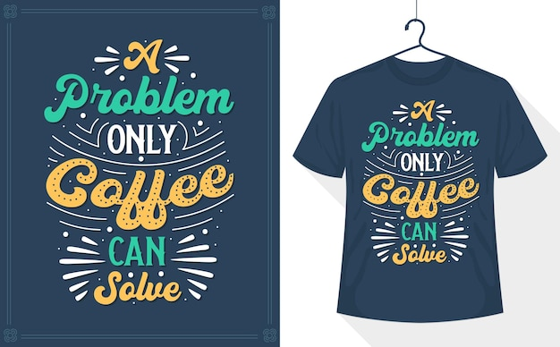 A problem only coffee can solve, coffee lettering t-shirt
