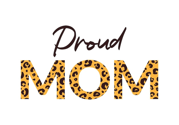 Proud mom print with leopard cheetah pattern on letters love mom lif