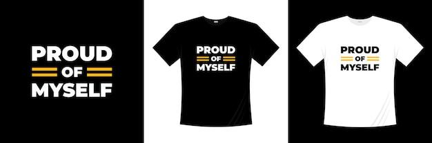 Proud of myself motivation typography t-shirt design