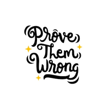 Prove them wrong hand drawn lettering quote