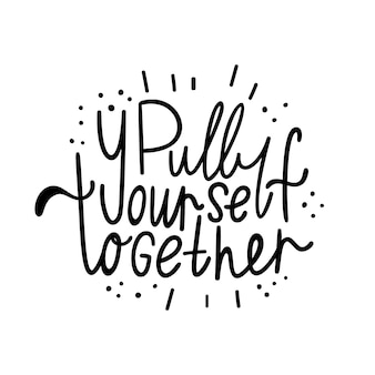 Pull your self together