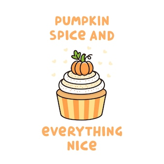 Pumpkin cupcake with whipped cream and quote pumpkin spice and everything nice