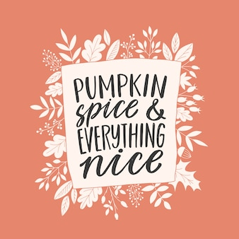 Pumpkin spice and everything nice lettering quote
