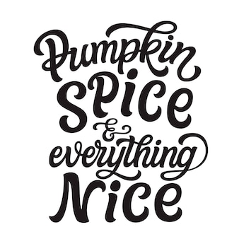 Pumpkin spice and everything nice, lettering