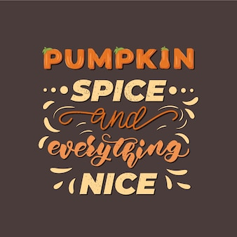 Pumpkin spice and everything nice lettering