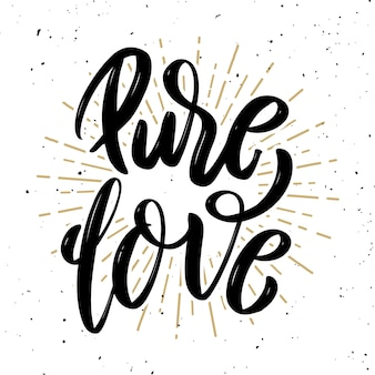 Pure love. hand drawn motivation lettering quote.  element for poster, , greeting card.  illustration